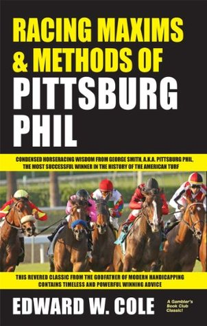 Racing Maxims & Methods of Pittsburg Phill Edward Cole