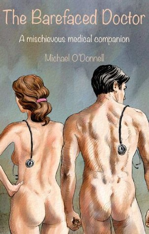 The Barefaced Doctor: A mischievous medical companion Michael ODonnell