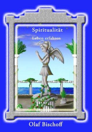 Spiritualität - Leben erfahren - XXXL-Leseprobe Olaf Bischoff