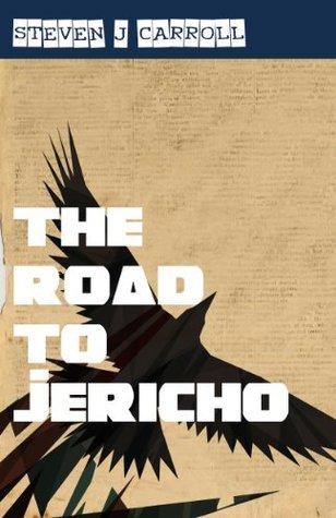 The Road to Jericho Steven J. Carroll