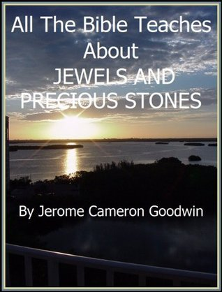 JEWELS AND PRECIOUS STONES - All The Bible Teaches About Jerome Goodwin