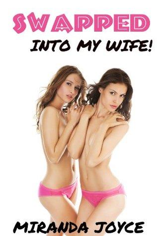 Swapped Into My Wife!  by  Miranda Joyce