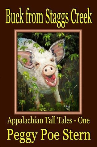 Buck from Staggs Creek: Appalachian Tall Tales - One, Colloquial Dialect Edition Peggy Poe Stern