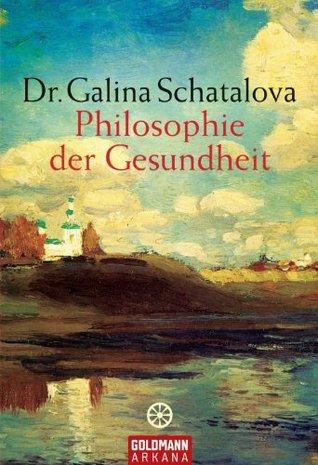 Philosophie der Gesundheit  by  Dr. Galina Schatalova