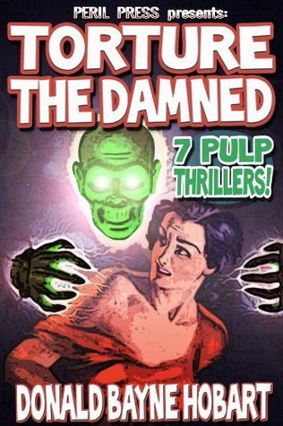 Torture The Damned - 7 Pulp Thrillers [Illustrated] Donald Bayne Hobart