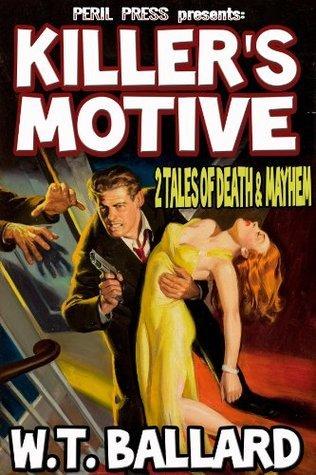 Killers Motive - 2 Tales of Death and Mayhem W.T. Ballard