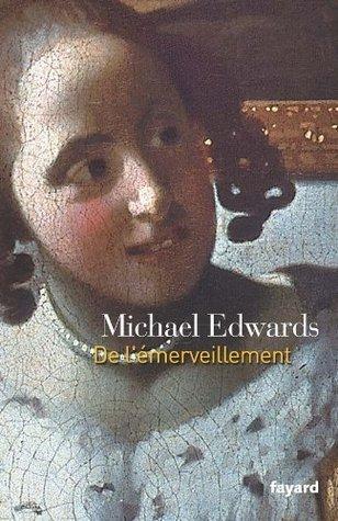 De lémerveillement (Essais) Michael Edwards