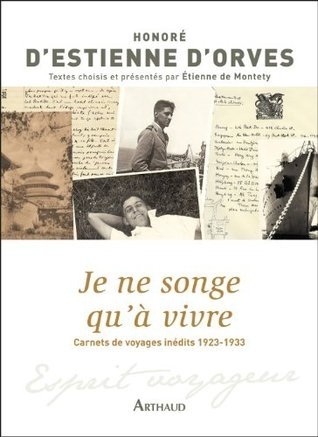 Je ne songe quà vivre: Carnets de voyages 1923-1933 (Lesprit voyageur)  by  Honoré DEstienne dOrves