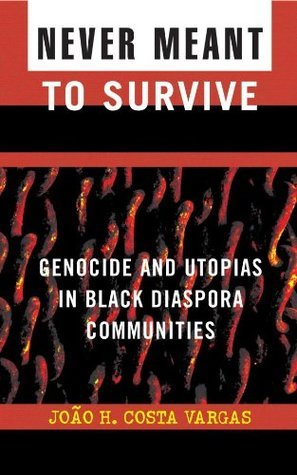 Never Meant to Survive: Genocide and Utopias in Black Diaspora Communities (Transformative Politics Series, ed. Joy James)  by  Joao H. Costa Vargas