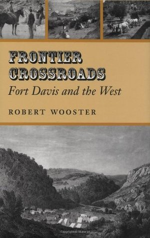 Frontier Crossroads: Fort Davis and the West (Canseco-Keck History Series) Robert Wooster