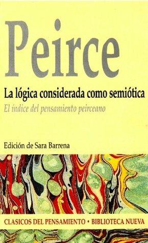 La lógica considerada como semiótica.. El índice del pensamiento peirceano (Clásicos del Pensamiento)  by  Charles Sanders Peirce