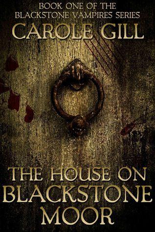 The House on Blackstone Moor (The Blackstone Vampires, #1)  by  Carole Gill