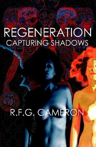 Regeneration: Capturing Shadows  by  R.F.G. Cameron