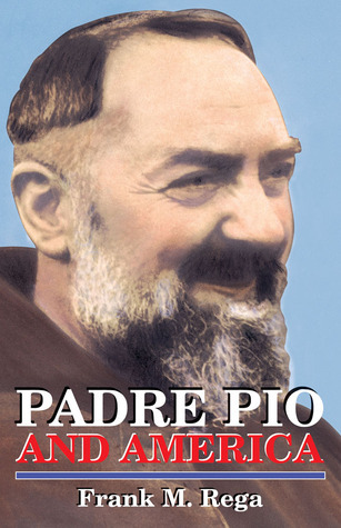 Padre Pio and America  by  Frank M. Rega