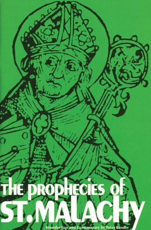 The Prophecies Of St. Malachy & St. Columbkille  by  Peter Bander