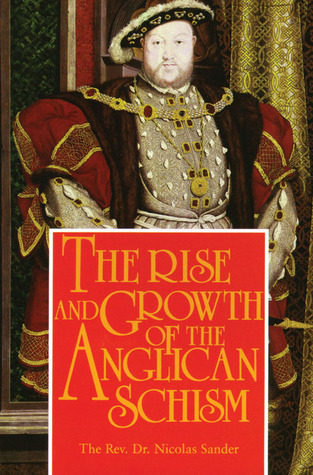 The Rise And Growth of The Anglican Schism Nicolas Sander