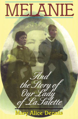 Melanie: And The Story Of La Salette  by  Mary Alice Dennis