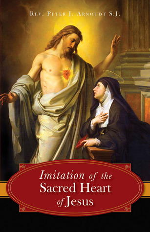 The Imitation of the Sacred Heart of Jesus  by  Peter J. Arnoudt