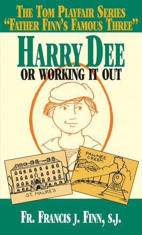 Harry Dee: Or Working it Out Francis J. Finn
