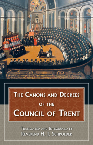 The Canons and Decrees of the Council Of Trent: Explains the momentous accomplishments of the Council of Trent. H.J. Schroeder