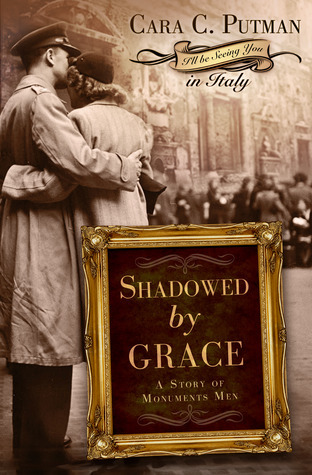 Shadowed Grace (Story of Monuments Men #1) by Cara C. Putman