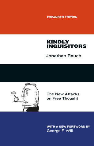 Kindly Inquisitors: The New Attacks on Free Thought, Expanded Edition Jonathan Rauch