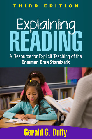 Explaining Reading: A Resource for Explicit Teaching of the Common Core Standards Gerald G. Duffy