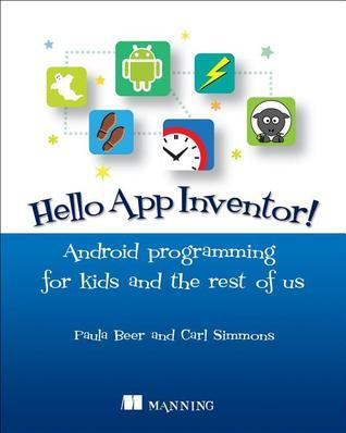 Hello App Inventor!: Android programming for kids and the rest of us  by  Paula Beer