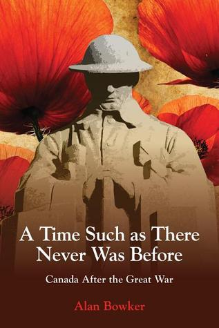 A Time Such as There Never Was Before: Canada After the Great War  by  Alan Bowker