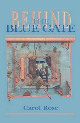 Behind the Blue Gate  by  Carol   Rose