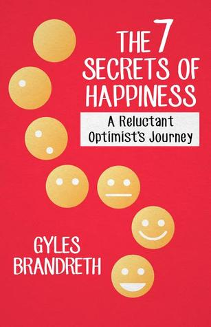 The 7 Secrets of Happiness: A Reluctant Optimists Journey Gyles Brandreth