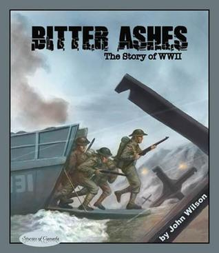 Bitter Ashes: The Story Of World War II  by  John Wilson