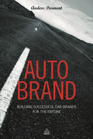 Auto Brand: Building Successful Car Brands for the Future  by  Anders Parment