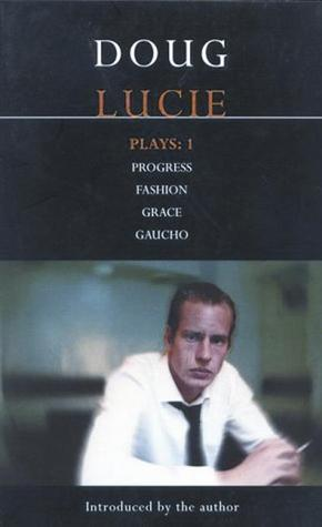 Plays 1: Progress / Fashion / Grace / Gaucho  by  Doug Lucie