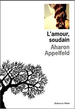 LAmour, soudain Aharon Appelfeld