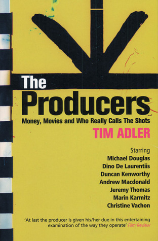 The Producers: Money, Movies and Who Calls the Shots Tim Adler