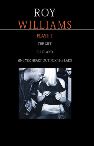 Plays 2: The Gift / Clubland / Sing Yer Heart Out for the Lads Roy Williams