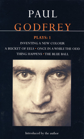 Plays 1: Inventing a New Colour / A Bucket of Eels / Once in a While the Odd Thing Happens / The Blue Ball  by  Paul Godfrey