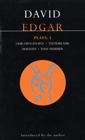Plays 3: Our Own People / Teendreams / Maydays / That Summer David Edgar