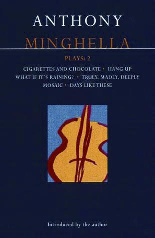 Plays 2: Cigarettes and Chocolate / Hang-Up / What If Its Raining? / Truly, Madly, Deeply / Mosaic / Days Like These Anthony Minghella