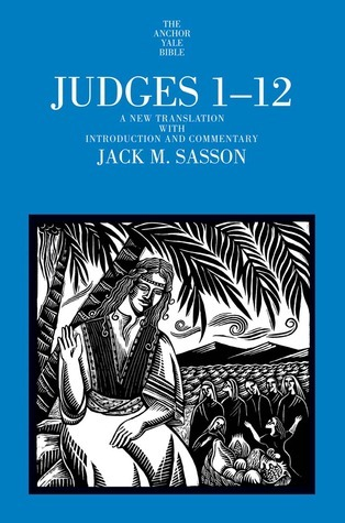 Judges 1-12: A New Translation with Introduction and Commentary Jack M. Sasson
