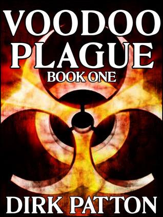 Voodoo Plague (Book 1) Dirk Patton