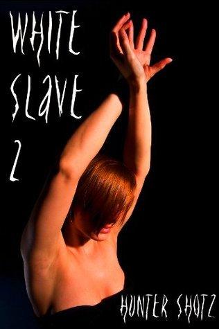 White Slave 2  by  Hunter Shotz