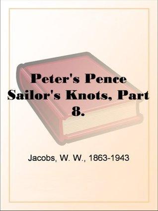 Peters PenceSailors Knots, Part 8.  by  W.W. Jacobs