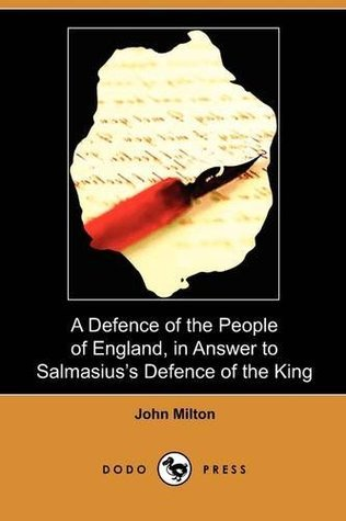 A Defence of the People of England, in Answer to Salmasiuss Defence of the King  by  John Milton