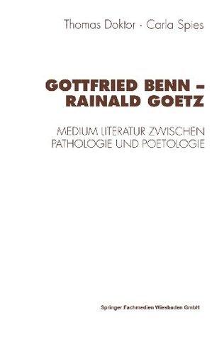 Gottfried Benn Rainald Goetz: Medium Literatur Zwischen Pathologie Und Poetologie  by  Thomas Doktor