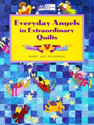 Everyday Angels in Extraordinary Quilts  by  Mary Lou Weidman