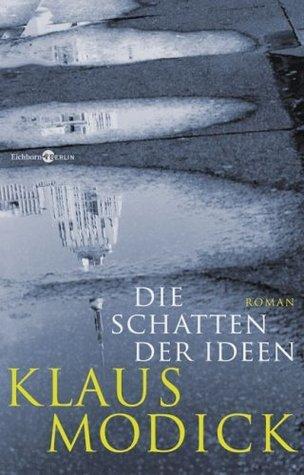 Die Schatten der Ideen  by  Klaus Modick