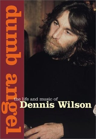 Dumb Angel: The Life and Music of Dennis Wilson  by  Adam Webb