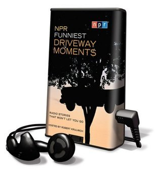NPR Funniest Driveway Moments: Radio Stories That Wont Let You Go  by  National Public Radio